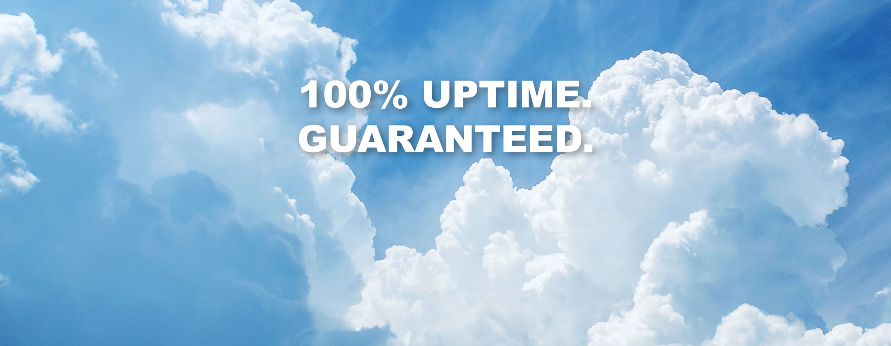We Offer Bulletproof Cloud Hosting with a 100% Uptime SLA: Unlimited storage, users, and applications included.