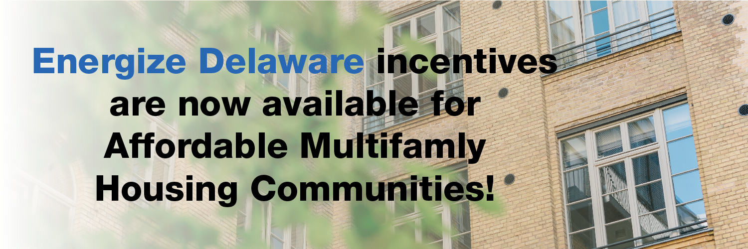 Energize Delaware incentives now available for Affordable Multifamily Housing Communities
