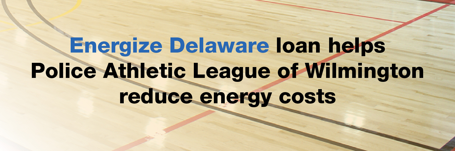 Energize Delaware loan helps Police Athletic League of Wilmington reduce energy costs