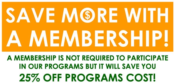 Save more with a membership. A membership is not required to participate in our programs but it will save you 24% off programs cost.